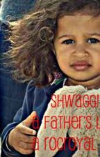 SHWAGG! & A FATHER'S L❤VE: A ROC ROYAL STORY! by thankyoutynee