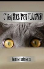 I'm His Pet Cat?!?! by infinitypencil