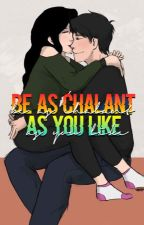 Be As Chalant As You Like (Short Stories About Chalant) by SpitFire_Chalant
