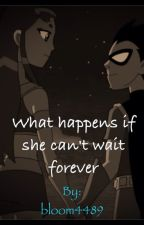 What happens if she can't wait forever.... by bloom4489