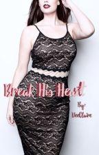 Break His Heart by DeeClaire