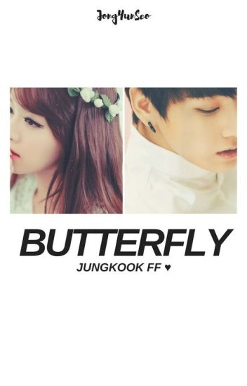 Butterfly | Jungkook ff ✔