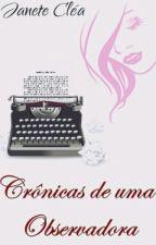 Crônicas de uma Observadora  by Janeteclea1006