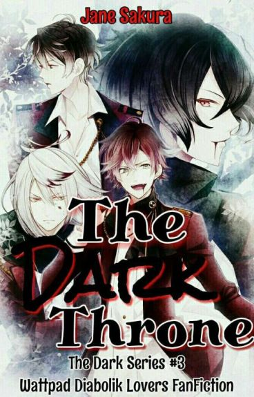 Dark Throne [Diabolik Lovers FanFic] - Book 3 (On-Hold until March)