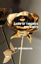 Game of Thrones One Shots (Reader X Character) by umdaryl