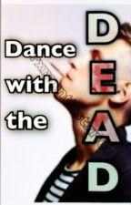 Dance with the Dead (nicht überarbeitet) by rxmxnticstxries