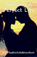 Seeking A Perfect Life by TheWorldsWonders