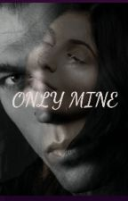 ONLY MINE  by Story_womann