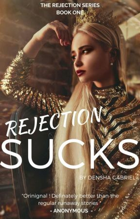 Rejection Sucks (Book 1) by 11Chocolate_drop11