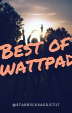 Best Of Wattpad by StarbucksAddict17
