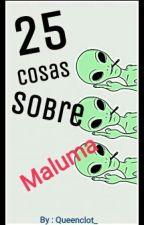 25 Cosas Sobre Maluma.  by Queenclot_