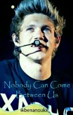 Nothing Can Come Between Us (a Niall Horan Love Story Dutch) by beautifulwritingsx