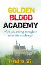 Golden Blood Academy by AjaaayDeleon