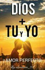 Dios + Tu y Yo = Amor Perfecto (#wattys2016) by abraham_20