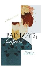 Bad Boy's Girlfriend by PenulisTampan
