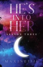 HE'S INTO HER Season 3 | COMPLETED | by maxinejiji
