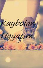 Kaybolan Hayatım by Ecesimay_