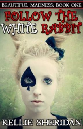 Beautiful Madness, Book One: Follow the White Rabbit by KellieSheridan4