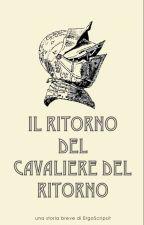 Il Ritorno del Cavaliere del Ritorno by ergoscripsit