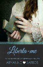 Liberta-me  by AryanneBarros