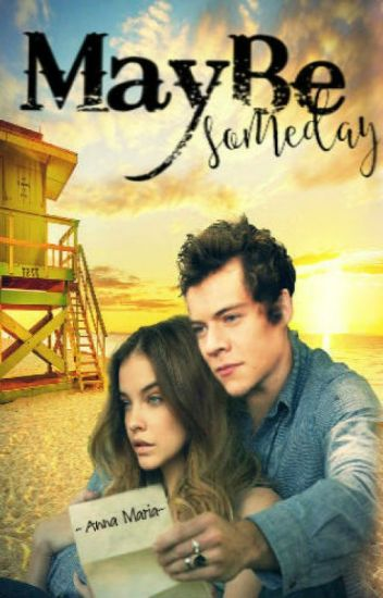 Maybe...Someday...( A Harry Styles Fanfic )
