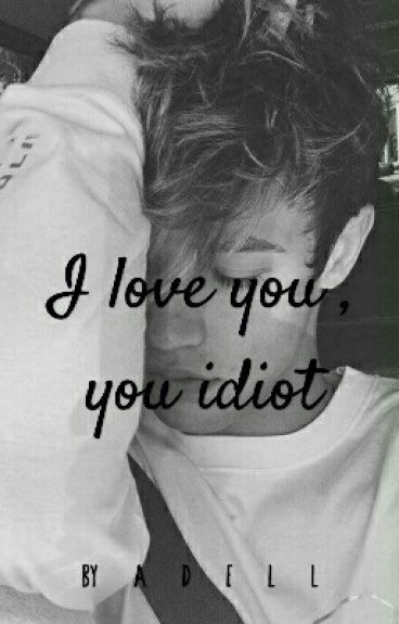 I love you , you idiot[CZ]