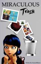Miraculous Trash by KaseyMilburn