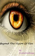 Beyond The Vision Of Fire by corinne2003
