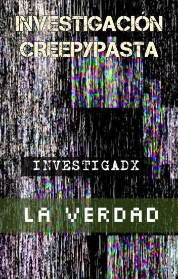 Investigación Creepypasta. ||La Verdad||