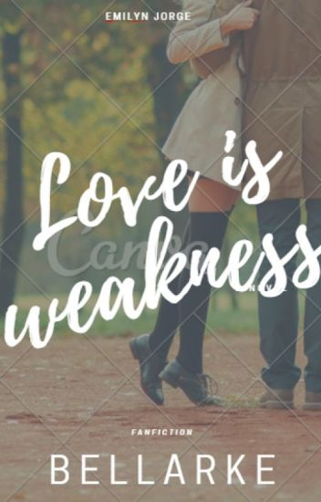 Love Is Weakness  (REVISÃO)