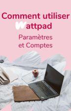 Comment utiliser Wattpad ? - Paramètres et comptes by AmbassadeursFR