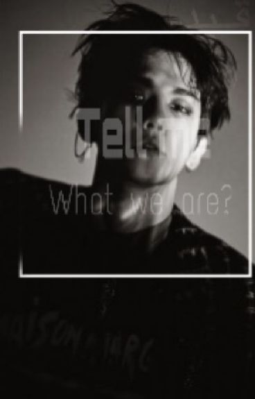 Tell me what we are?