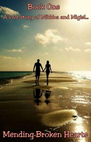Mending Broken Hearts (Mikkha and Migiel Love Story).
