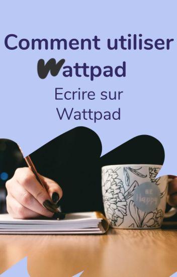 949de48e257 Comment utiliser Wattpad   - Écrire une histoire - Ambassadeurs ...