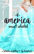 If America Wasn't Selected: A Selection Fanfic by clairebecca