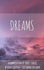 Dreams: A Compilation of Short Stories by AtticusGriffin
