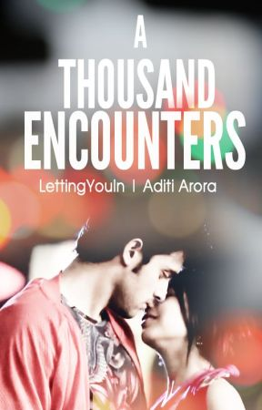 A Thousand Encounters by LettingYouIn