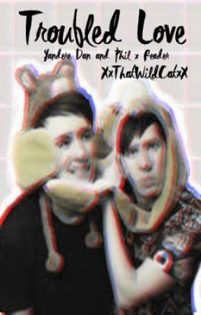 ✘ Troubled Love ♡ Yandere Dan And Phil x Reader ♡ ✘ (Wattys2017 Entry) by officialwerardgay