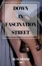 Down in Fascination Street (#Wattys2017) - Revisionata by PaleShelter