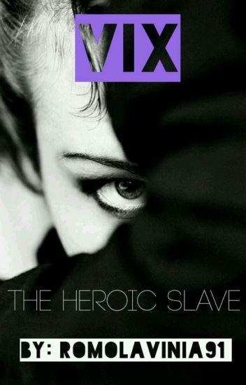 Vix : the heroic slave