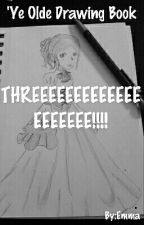 'Ye Olde Drawing Book THREEEEEEEEEEEEEEEEEEEEEEEEEEEEEEEEEEEEEEEE!!! by LunaSheep