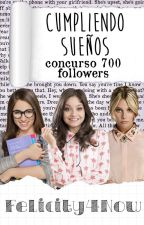 CUMPLIENDO SUEÑOS || Concurso 700 followers by Felicity4Now