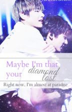 Maybe I'm that your diamond lost (right now, I'm almost at paradise) [taekook] by gluciarafull