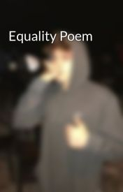 Equality Poem by sinfulprince