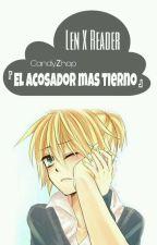 『El Acosador Más Tierno』 Len ✖Reader. by CandyZhop