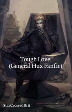 ❤️Tough Love (General Hux FanFic)❤️[Currently On Hold] by StarCrossedBrit