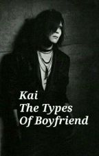 Kai The Types Of Boyfriend  by MarianaRamos628