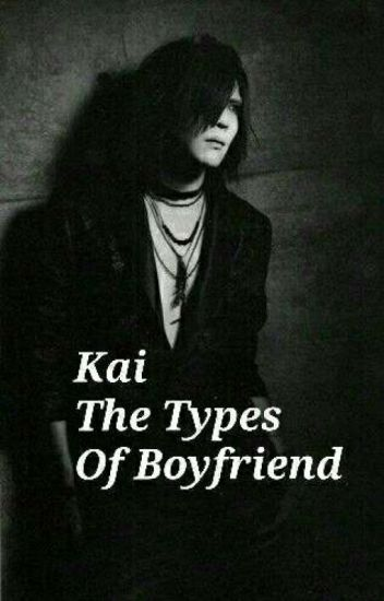 Kai The Types Of Boyfriend