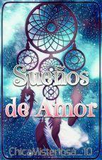 Sueños De Amor  [Terminada] #PremiosObs2017  by ChicaMisteriosa_10