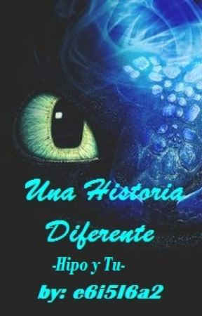 Una Historia Diferente (Hipo Y Tu) by Alexa_Magic_Wolf